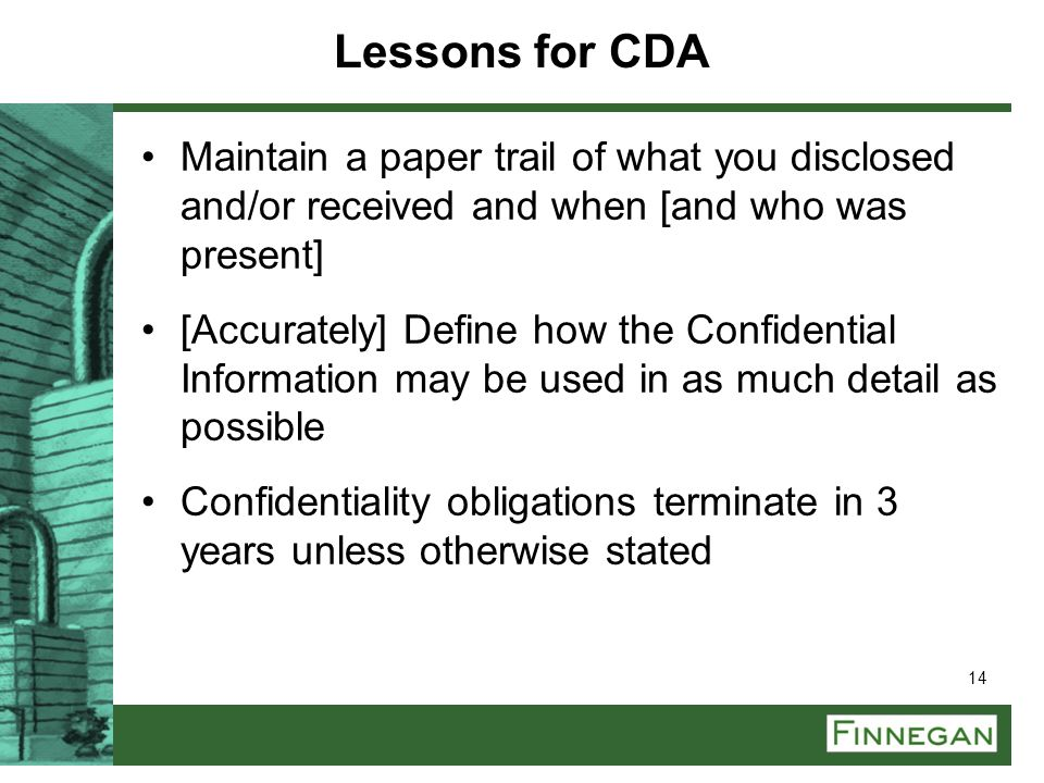 Lessons for CDA Maintain a paper trail of what you disclosed and/or received and when [and who was present]